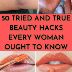 50 tried and true beauty hacks every woman ought to know